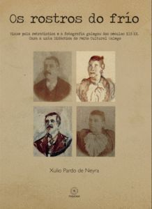 OS ROSTROS DO FRIO.VIAXE POLA RETRATISTICA E A FOTOGRAFIA GALEGAS DOS SECULOS XIX-XX.