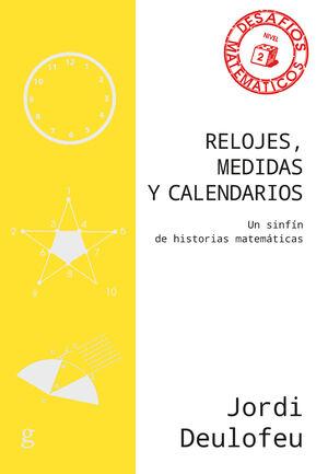 RELOJES, MEDIDAS Y CALENDARIOS. UN SINFIN DE HISTORIAS MATEMATICAS