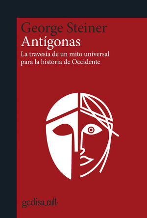 ANTIGONAS .LA TRAVESIA DE UN MITO UNIVERSAL PARA LA HISTORIA DE OCCIDENTE
