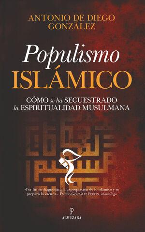 POPULISMO ISLÁMICO CÓMO SE HA SECUESTRADO LA ESPIRITUALIDAD MUSULMANA