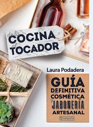 DE LA COCINA AL TOCADOR : GUIA DEFINITIVA COSMETICA ARTESANAL