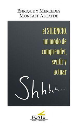 SILENCIO, EL. UN MODO DE COMPRENDER, SENTIR Y ACTUAR