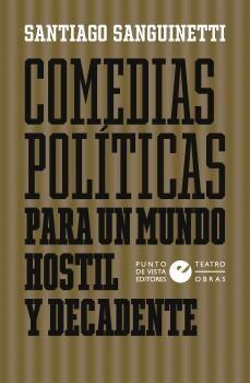 COMEDIAS POLÍTICAS PARA UN MUNDO HOSTIL Y DECADENTE