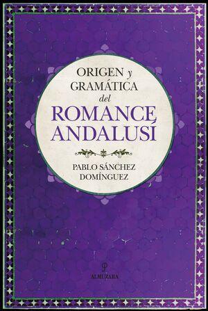 ORIGEN Y GRAMÁTICA DEL ROMANCE ANDALUS¡