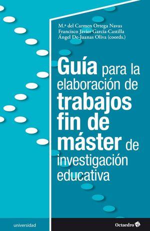 GUÍA PARA LA ELABORACIÓN DE TRABAJOS FIN DE MASTER DE INVESTIGACIÓN EDUCATIVA