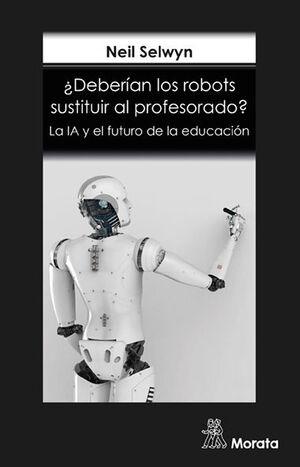 ¿DEBERIAN LOS ROBOTS SUSTITUIR AL PROFESORADO? LA IA Y EL FUTURO