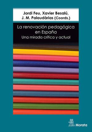 LA RENOVACION PEDAGOGICA EN ESPAÑA. UNA MIRADA CRITICA Y ACTUAL