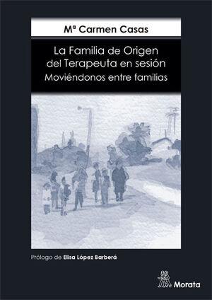 LA FAMILIA DE ORIGEN DEL TERAPEUTA EN SESION. MOVIENDONOS ENTRE F