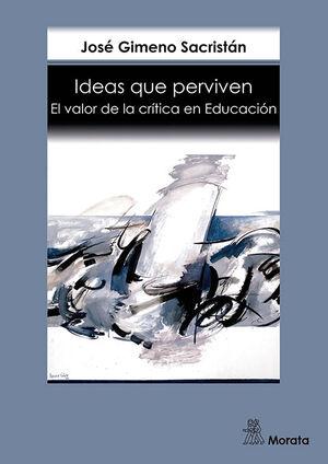 IDEAS QUE PERVIVEN. EL VALOR DE LA CRITICA EN EDUCACION