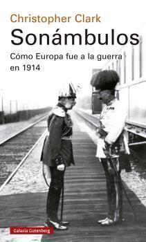 SONÁMBULOS : COMO EUROPA FUE A LA GUERRA EN 1914 2021