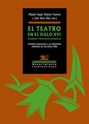 EL TEATRO EN EL SIGLO XVI. AUTORES Y PRACTICAS ESCENICAS