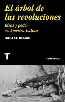 EL ÁRBOL DE LAS REVOLUCIONES. IDEAS Y PODER EN AMÉRICA LATINA