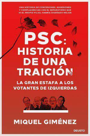PSC: HISTORIA DE UNA TRAICIÓN. LA GRAN ESTAFA A LOS VOTANTES DE IZQUIERDAS