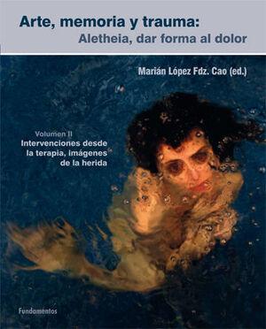 ARTE, MEMORIA Y TRAUMA: ALETHEIA, DAR FORMA AL DOLOR. VOLUMEN II