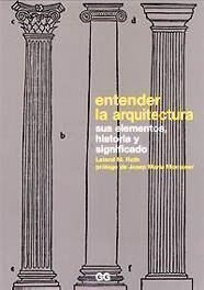 ENTENDER LA ARQUITECTURA : SUS ELEMENTOS, HISTORIA Y SIGNIFICADO