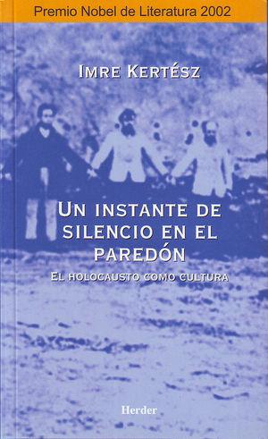 UN INSTANTE DE SILENCIO EN EL PAREDÓN : EL HOLOCAUSTO COMO CULTURA