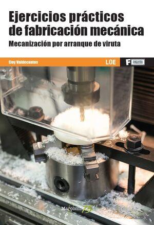 EJERCICIOS PRACTICOS DE FABRICACIÓN MECÁNICA. MECANIZACIÓN POR ARRANQUE DE VIRUTA