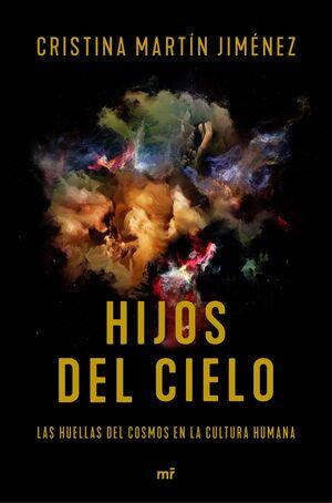 HIJOS DEL CIELO. HUELLAS DEL COSMOS EN LA CULTURA HUMANA