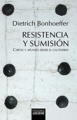 RESISTENCIA Y SUMISIÓN. CARTAS Y APUNTES DESDE EL CAUTIVERIO