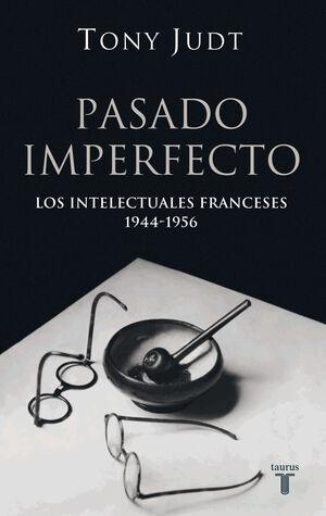 PASADO IMPERFECTO, LOS INTELECTUALES FRANCESES 1944-1956