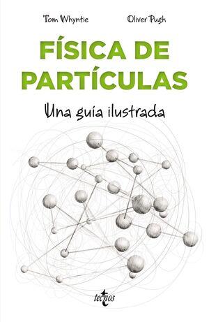 FÍSICA DE PARTÍCULAS. UNA GUIA ILUSTRADA