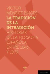 LA TRADICIÓN DE LA INTRADICIÓN. HISTORIAS DE LA FILOSOFÍA ESPAÑOLA ENTRE 1843-1973