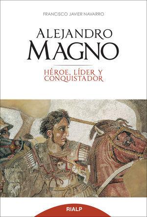 ALEJANDRO MAGNO HEROE LIDER Y CONQUISTADOR