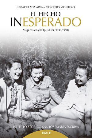 EL HECHO INESPERADO MUJERES EN EL OPUS DEI (1930-1950)