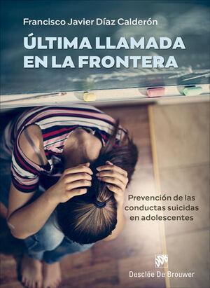 ÚLTIMA LLAMADA EN LA FRONTERA. PREVENCIÓN DE LAS CONDUCTAS SUICIDAS EN ADOLESCEN