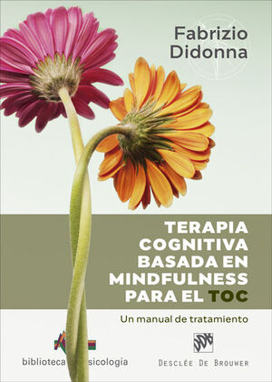 TERAPIA COGNITIVA BASADA EN MINDFULNESS PARA EL TOC. UN MANUAL DE TRATAMIENTO
