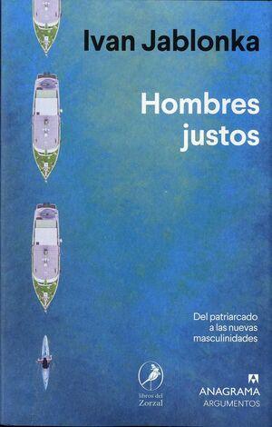 HOMBRES JUSTOS . DEL PATRIARCADO A LAS NUEVAS MASCULINIDADES