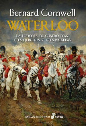 WATERLOO.LA HISTORIA DE CUATRO DIAS,TRES EJERCITOS Y TRES BATALLAS