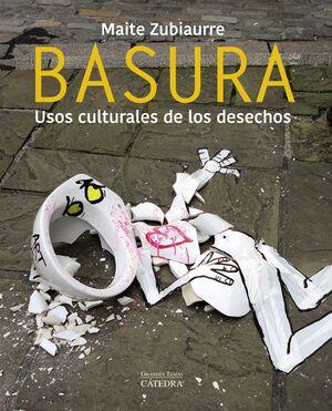 BASURA. USOS CULTURALES DE LOS DESECHOS