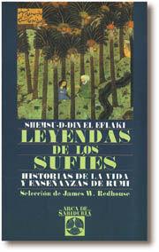 LEYENDAS DE LOS SUFÍES : HISTORIAS DE LA VIDA Y ENSEÑANZAS DE RUMI