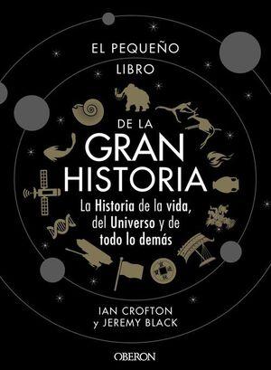 EL PEQUEÑO LIBRO DE LA GRAN HISTORIA. LA HISTORIA DE LA VIDA, DEL UNIVERSO Y DE TODO LO DEMAS