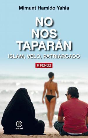 NO NOS TAPARÁN : ISLAM, VELO, PATRIARCADO