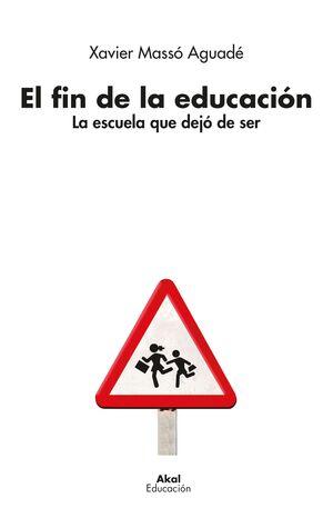 EL FIN DE LA EDUCACIÓN : LA ESCUELA QUE DEJÓ DE SER