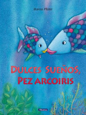 DULCES SUEÑOS, PEZ ARCOÍRIS