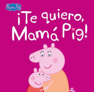 ¡TE QUIERO, MAMÁ PIG!