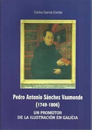 PEDRO ANTONIO SANCHEZ VAAMONDE 1749-1806 UN PROMOTOR ILUSTRACION GALIC