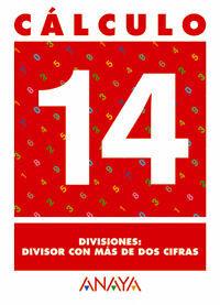 CÁLCULO 14. DIVISIONES: DIVISOR CON MÁS DE DOS CIFRAS.