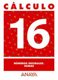 CÁLCULO 16. NÚMEROS DECIMALES. SUMAS.