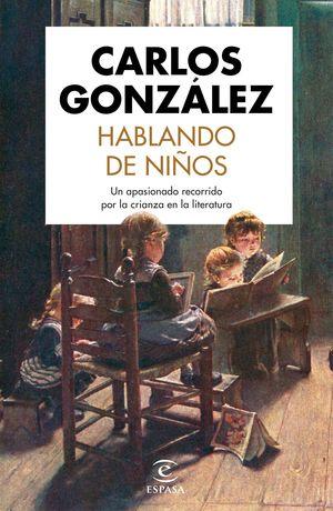 HABLANDO DE NIÑOS. UN APASIONADO RECORRIDO POR LA CRIANZA EN LA LITERATURA