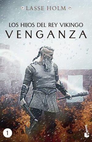 LOS HIJOS DEL REY VIKINGO. I VENGANZA