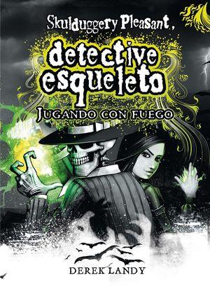 2 DETECTIVE ESQUELETO: JUGANDO CON FUEGO [SKULDUGGERY PLEASANT]