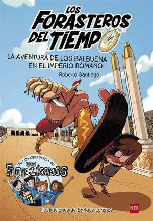 FORASTEROS DEL TIEMPO 3. AVENTURA DE LOS BALBUENA EN EL IMPERIO ROMANO