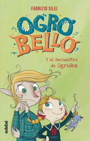 OGRO BELLO Y EL SECUESTRO DE OGRÍDEA
