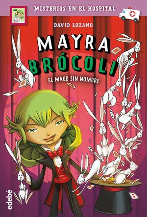 MAYRA BROCOLI 3: EL MAGO SIN NOMBRE  (MISTERIOS EN EL HOSPITAL)