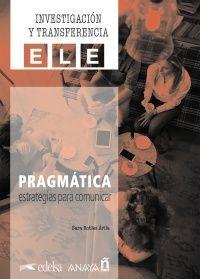 PRAGMATICA : ESTRATEGIAS PARA COMUNICAR. INVESTIGACIÓN Y TRANSFERENCIA ELE