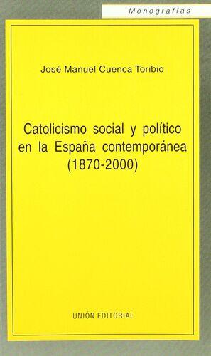 CATOLICISMO SOCIAL Y POLÍTICO EN LA ESPAÑA CONTEMPORÁNEA (1870-2000)